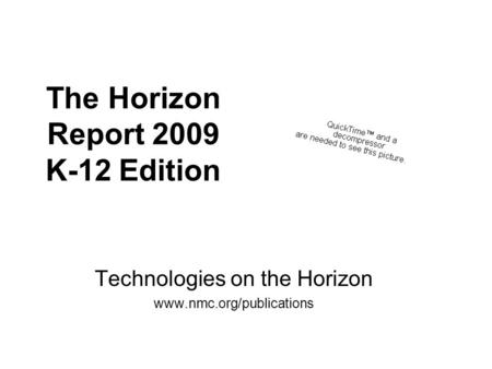 The Horizon Report 2009 K-12 Edition Technologies on the Horizon www.nmc.org/publications.
