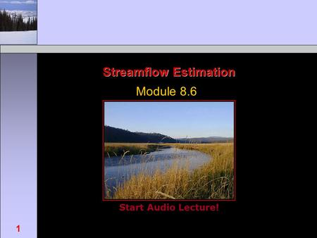 Start Audio Lecture! FOR462: Watershed Science & Management 1 Streamflow Estimation Module 8.6.
