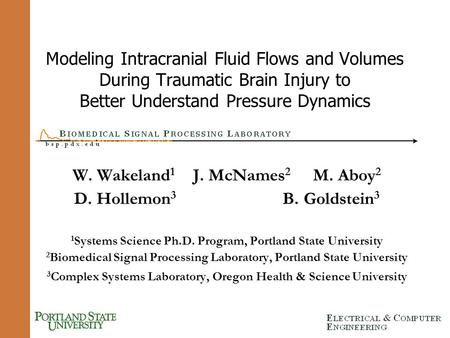 Modeling Intracranial Fluid Flows and Volumes During Traumatic Brain Injury to Better Understand Pressure Dynamics W. Wakeland 1 J. McNames 2 M. Aboy 2.