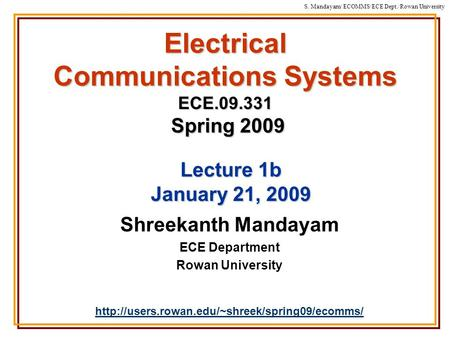 S. Mandayam/ ECOMMS/ECE Dept./Rowan University Electrical Communications Systems ECE.09.331 Spring 2009 Shreekanth Mandayam ECE Department Rowan University.
