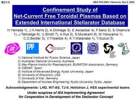 Confinement Study of Net-Current Free Toroidal Plasmas Based on Extended International Stellarator Database H.Yamada 1), J.H.Harris 2), A.Dinklage 3),
