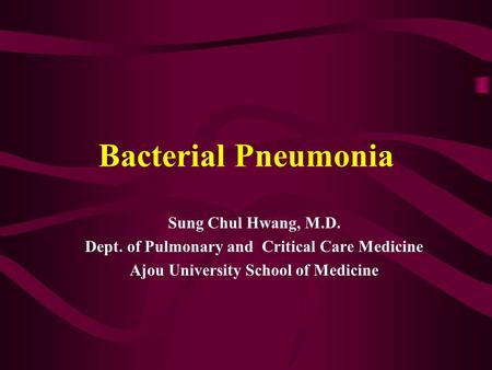 Bacterial Pneumonia Sung Chul Hwang, M.D. Dept. of Pulmonary and Critical Care Medicine Ajou University School of Medicine.