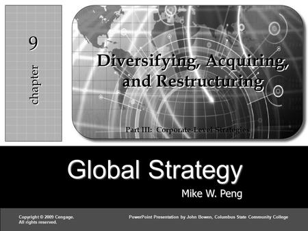 Global Strategy Mike W. Peng c h a p t e r 99 Copyright © 2009 Cengage.PowerPoint Presentation by John Bowen, Columbus State Community College All rights.