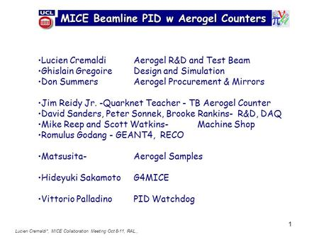 1 MICE Beamline PID w Aerogel Counters Lucien CremaldiAerogel R&D and Test Beam Ghislain GregoireDesign and Simulation Don SummersAerogel Procurement &