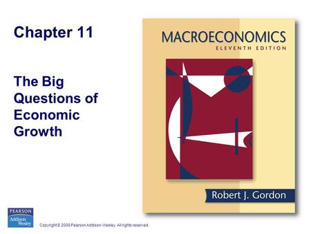 Copyright © 2009 Pearson Addison-Wesley. All rights reserved. Chapter 11 The Big Questions of Economic Growth.