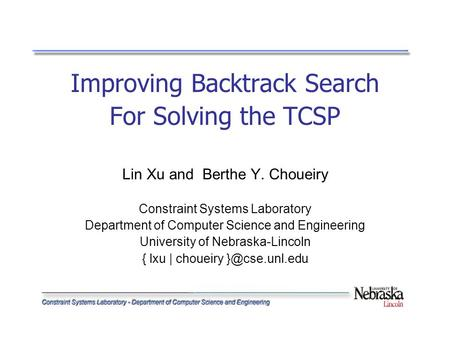 Improving Backtrack Search For Solving the TCSP Lin Xu and Berthe Y. Choueiry Constraint Systems Laboratory Department of Computer Science and Engineering.