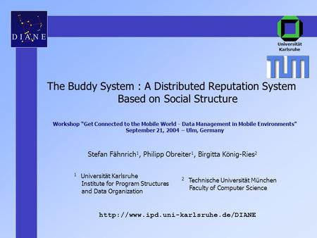 The Buddy System : A Distributed Reputation System Based on Social Structure Universität Karlsruhe Stefan Fähnrich 1, Philipp Obreiter 1, Birgitta König-Ries.