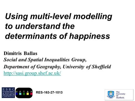 Using multi-level modelling to understand the determinants of happiness Dimitris Ballas Social and Spatial Inequalities Group, Department of Geography,