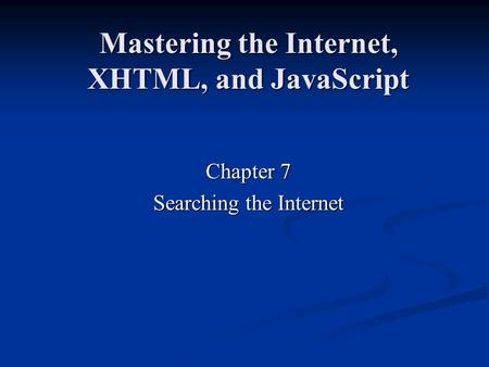 Mastering the Internet, XHTML, and JavaScript Chapter 7 Searching the Internet.