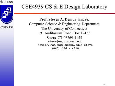 OV-1.1 CSE4939 CSE4939 CS & E Design Laboratory Prof. Steven A. Demurjian, Sr. Computer Science & Engineering Department The University of Connecticut.