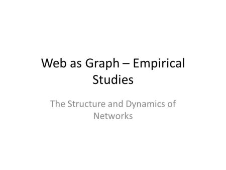 Web as Graph – Empirical Studies The Structure and Dynamics of Networks.
