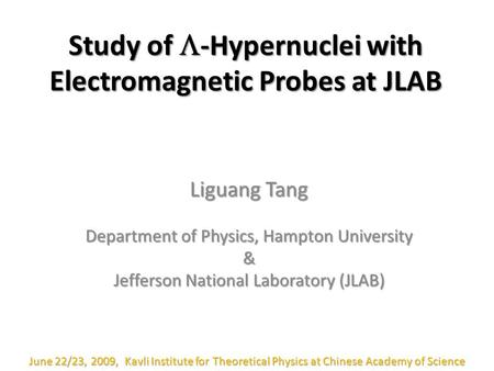 Study of  -Hypernuclei with Electromagnetic Probes at JLAB Liguang Tang Department of Physics, Hampton University & Jefferson National Laboratory (JLAB)