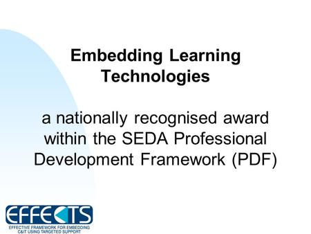Embedding Learning Technologies a nationally recognised award within the SEDA Professional Development Framework (PDF)
