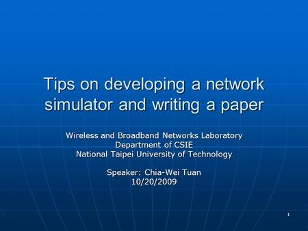 1 Tips on developing a network simulator and writing a paper Wireless and Broadband Networks Laboratory Department of CSIE National Taipei University of.