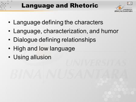 Language and Rhetoric Language defining the characters Language, characterization, and humor Dialogue defining relationships High and low language Using.