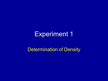 Experiment 1 Determination of Density. Purpose and Goals Learn the use of analytical balances Learn how to measure volumes Learn how to use significant.