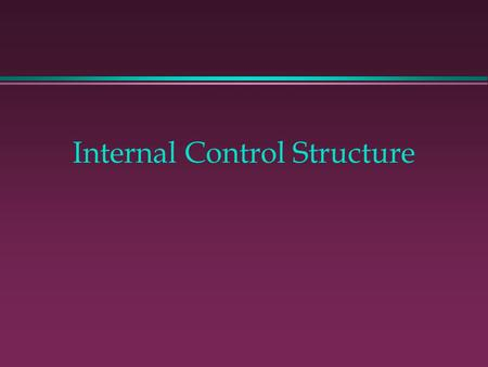 Internal Control Structure. Learning Objectives l To understand the components of an organization's internal control structure l To know the objectives.