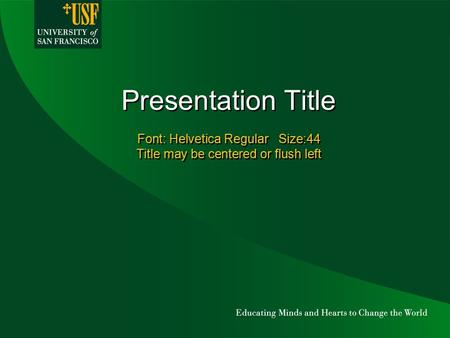 Presentation Title Font: Helvetica Regular Size:44 Title may be centered or flush left.
