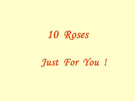 10 Roses Just For You !. You're receiving this … because You're a Special Person.
