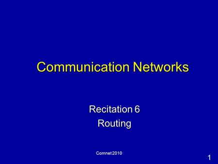 1 Comnet 2010 Communication Networks Recitation 6 Routing.