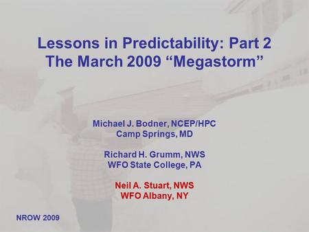 "Lessons in Predictability: Part 2 The March 2009 ""Megastorm"" Michael J. Bodner, NCEP/HPC Camp Springs, MD Richard H. Grumm, NWS WFO State College, PA Neil."