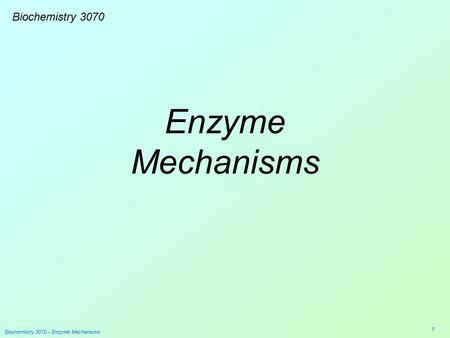 Biochemistry 3070 – Enzyme Mechanisms 1 Enzyme Mechanisms Biochemistry 3070.