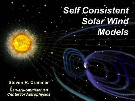 Self Consistent Solar Wind ModelsS. R. Cranmer, 25 January 2010, ISSI, Bern, Switzerland Self Consistent Solar Wind Models Steven R. Cranmer Harvard-Smithsonian.