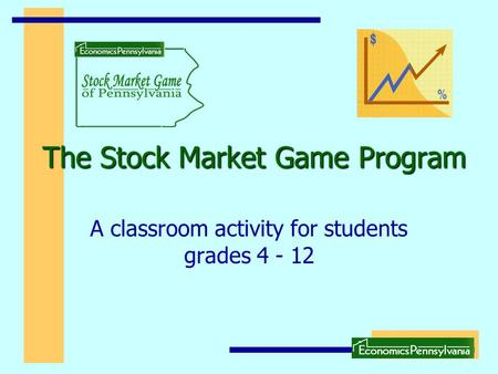 The Stock Market Game Program A classroom activity for students grades 4 - 12.