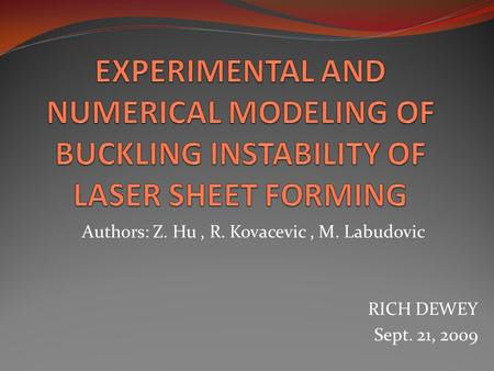Authors: Z. Hu, R. Kovacevic, M. Labudovic RICH DEWEY Sept. 21, 2009.