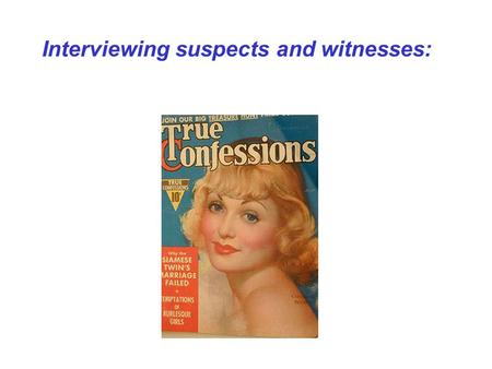 Interviewing suspects and witnesses:. Problems in interviewing suspects and witnesses: Interviewing witnesses may distort their evidence. Interview techniques.
