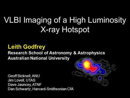VLBI Imaging of a High Luminosity X-ray Hotspot Leith Godfrey Research School of Astronomy & Astrophysics Australian National University Geoff Bicknell,
