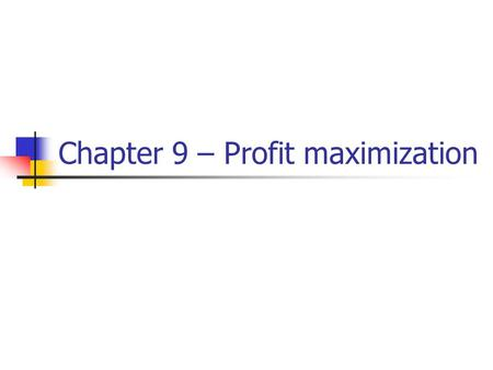 Chapter 9 – Profit maximization
