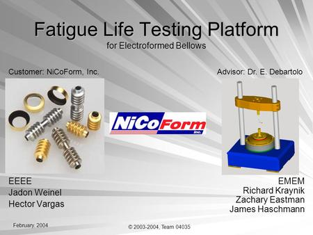 Fatigue Life Testing Platform for Electroformed Bellows EEEE Jadon Weinel Hector Vargas Customer: NiCoForm, Inc.Advisor: Dr. E. Debartolo EMEM Richard.