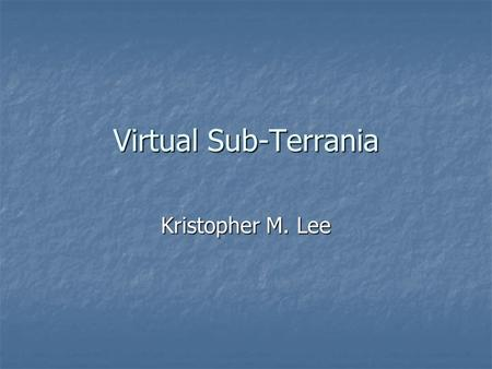 Virtual Sub-Terrania Kristopher M. Lee. Overview What is Sub-Terrania? What is Sub-Terrania? Virtual Sub-Terrania Virtual Sub-Terrania Plot Plot Objectives.