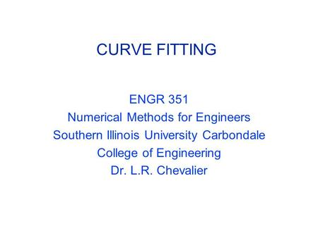 CURVE FITTING ENGR 351 Numerical Methods for Engineers