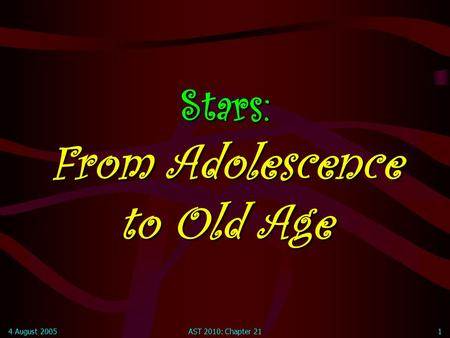 4 August 2005AST 2010: Chapter 211 Stars: From Adolescence to Old Age.