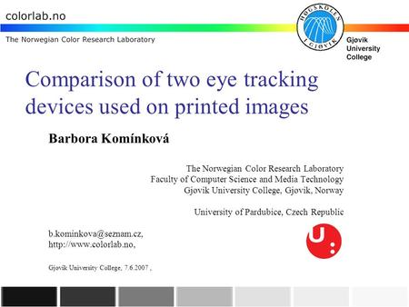 Comparison of two eye tracking devices used on printed images Barbora Komínková The Norwegian Color Research Laboratory Faculty of Computer Science and.