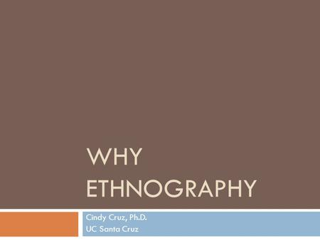 WHY ETHNOGRAPHY Cindy Cruz, Ph.D. UC Santa Cruz.  43 youth between the ages of 14-21 interviewed and/or observed  Kipke and Iverson's (1997) study of.