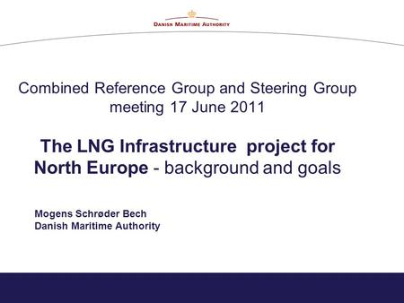 Combined Reference Group and Steering Group meeting 17 June 2011 The LNG Infrastructure project for North Europe - background and goals Mogens Schrøder.