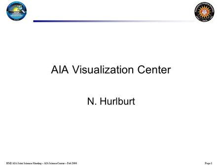 Page 1HMI/AIA Joint Sciemce Meeting – AIA Science Center – Feb 2006 AIA Visualization Center N. Hurlburt.