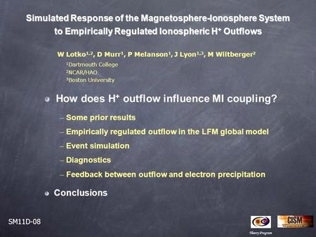 Simulated Response of the Magnetosphere-Ionosphere System to Empirically Regulated Ionospheric H + Outflows W Lotko 1,2, D Murr 1, P Melanson 1, J Lyon.