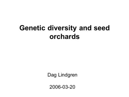 Genetic diversity and seed orchards Dag Lindgren 2006-03-20.