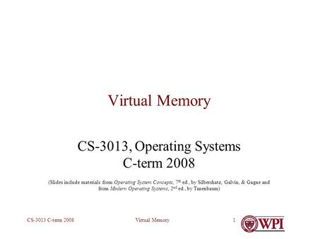 Virtual MemoryCS-3013 C-term 20081 Virtual Memory CS-3013, Operating Systems C-term 2008 (Slides include materials from Operating System Concepts, 7 th.