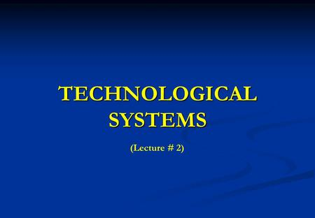 TECHNOLOGICAL SYSTEMS (Lecture # 2). 2 System Development Process Developing a new system is a complex effort that requires several interrelated tasks.