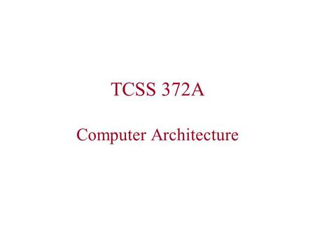 TCSS 372A Computer Architecture. Getting Started Get acquainted (take pictures) Discuss purpose, scope, and expectations of the course Discuss personal.