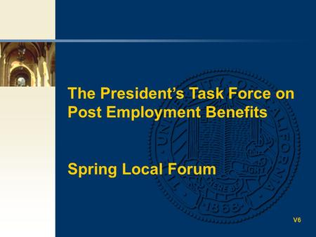 The President's Task Force on Post Employment Benefits Spring Local Forum V6.