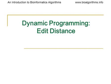Www.bioalgorithms.infoAn Introduction to Bioinformatics Algorithms Dynamic Programming: Edit Distance.