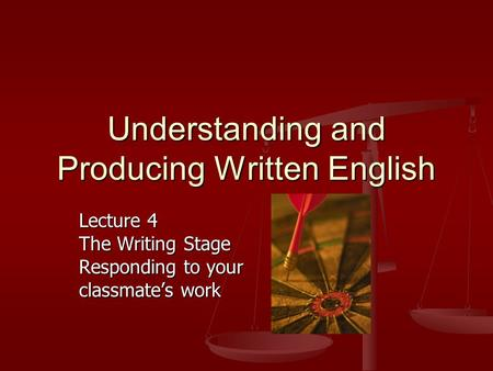 Understanding and Producing Written English Lecture 4 The Writing Stage Responding to your classmate's work.