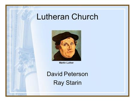 Lutheran Church David Peterson Ray Starin Martin Luther.
