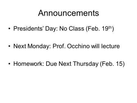 Announcements Presidents' Day: No Class (Feb. 19 th ) Next Monday: Prof. Occhino will lecture Homework: Due Next Thursday (Feb. 15)